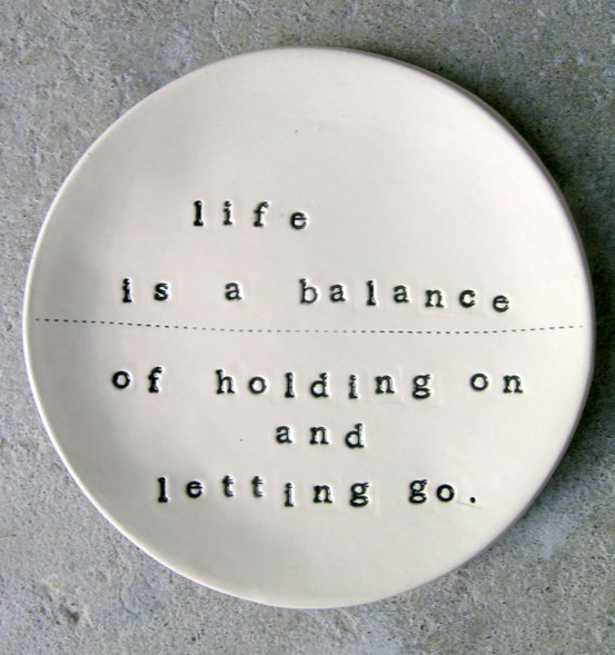 Life-is-a-balance-of-holding-and-letting-go